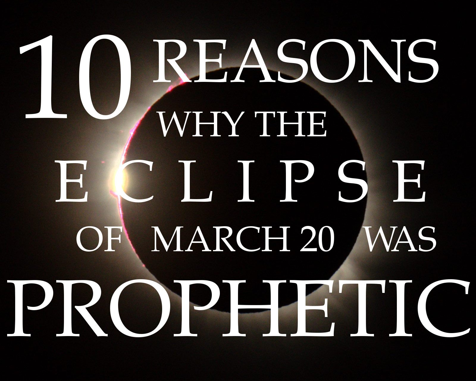 10 reasons why the eclipse of March 20 was prophetic